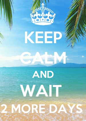 Keep Calm And Wait 2 More Days 2 More Days Left Till